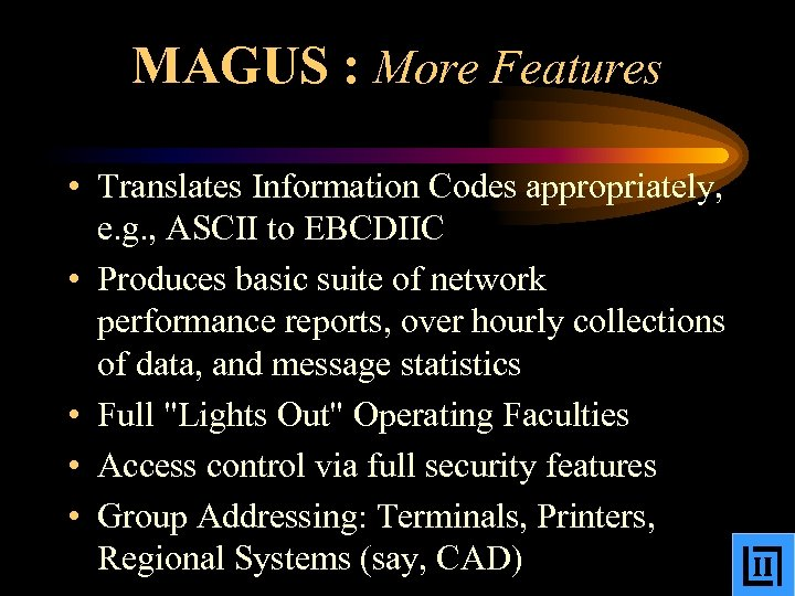 MAGUS : More Features • Translates Information Codes appropriately, e. g. , ASCII to