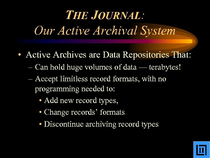 THE JOURNAL: Our Active Archival System • Active Archives are Data Repositories That: –