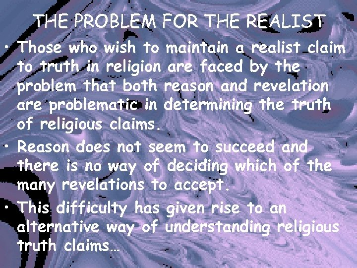 THE PROBLEM FOR THE REALIST • Those who wish to maintain a realist claim