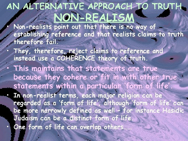 AN ALTERNATIVE APPROACH TO TRUTH NON-REALISM • Non-realists point out that there is no