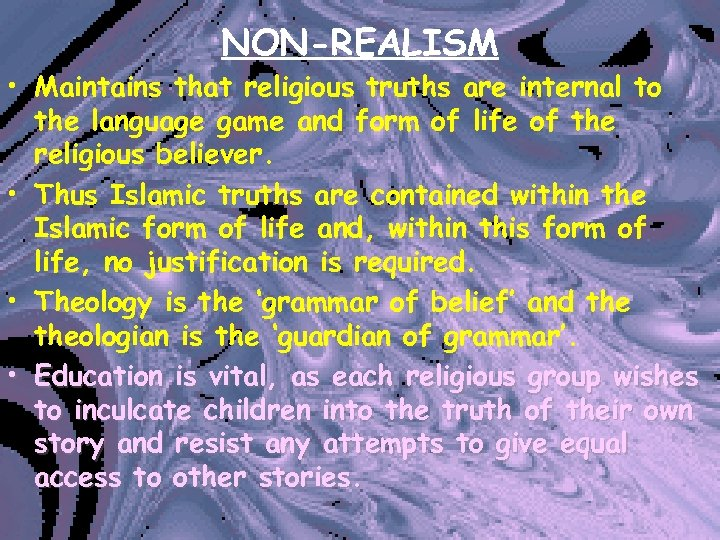 NON-REALISM • Maintains that religious truths are internal to the language game and form