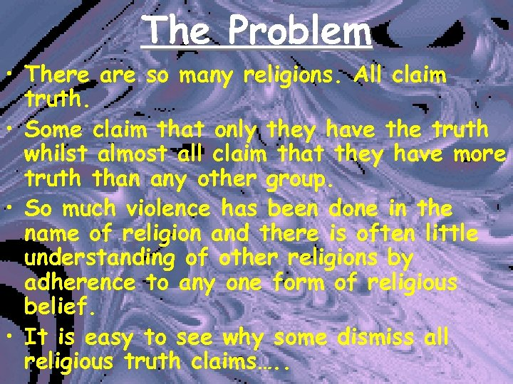 The Problem • There are so many religions. All claim truth. • Some claim