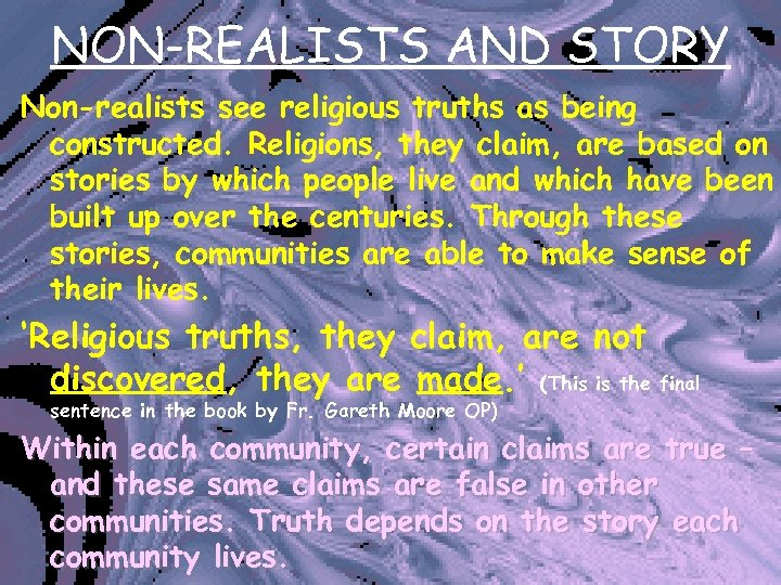 NON-REALISTS AND STORY Non-realists see religious truths as being constructed. Religions, they claim, are