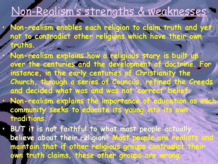 Non-Realism's strengths & weaknesses • Non-realism enables each religion to claim truth and yet