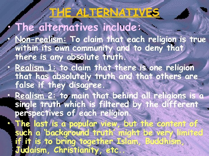 THE ALTERNATIVES • The alternatives include: • Non-realism: To claim that each religion is