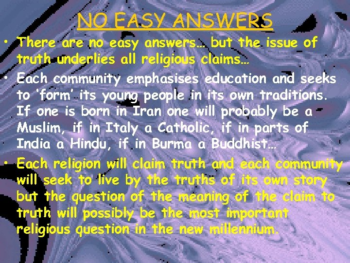 NO EASY ANSWERS • There are no easy answers… but the issue of truth