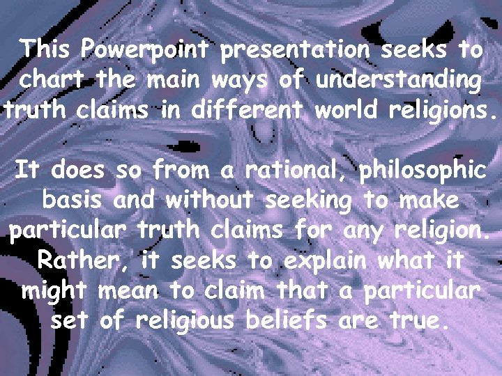 This Powerpoint presentation seeks to chart the main ways of understanding truth claims in