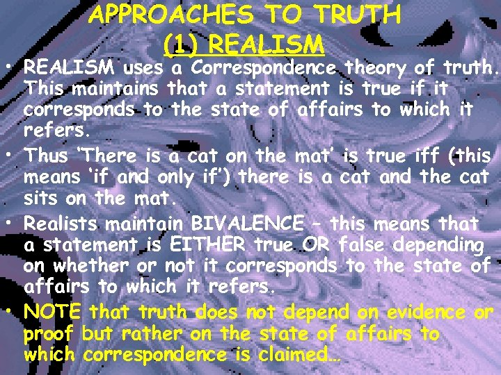 APPROACHES TO TRUTH (1) REALISM • REALISM uses a Correspondence theory of truth. This