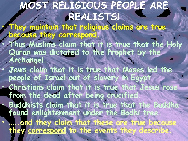 MOST RELIGIOUS PEOPLE ARE REALISTS! • They maintain that religious claims are true because