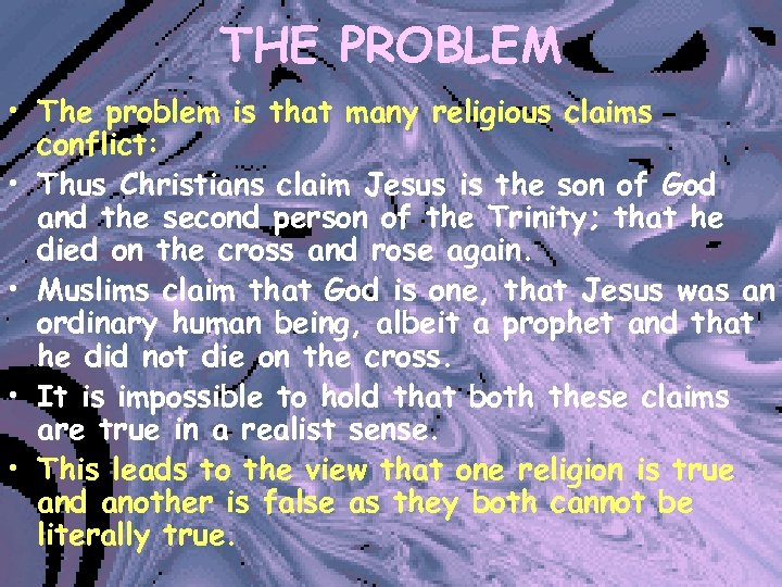 THE PROBLEM • The problem is that many religious claims conflict: • Thus Christians