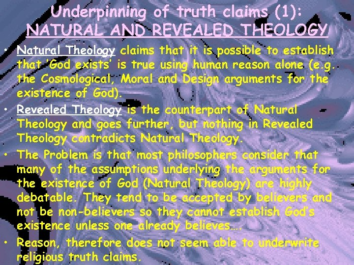 Underpinning of truth claims (1): NATURAL AND REVEALED THEOLOGY • Natural Theology claims that