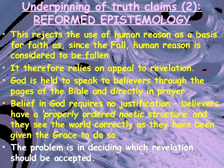 Underpinning of truth claims (2): REFORMED EPISTEMOLOGY • This rejects the use of human
