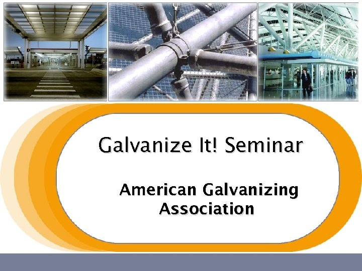 Galvanize It! Seminar American Galvanizing Association