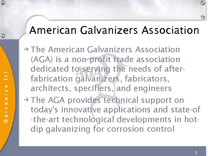American Galvanizers Association The American Galvanizers Association (AGA) is a non-profit trade association dedicated