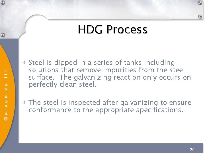 HDG Process Steel is dipped in a series of tanks including solutions that remove