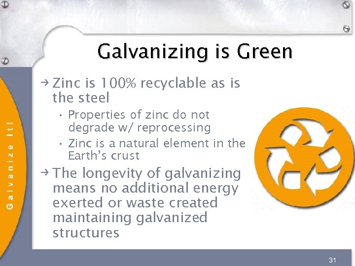 Galvanizing is Green Zinc is 100% recyclable as is the steel • Properties of