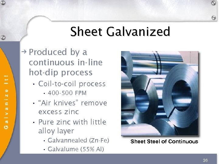 Sheet Galvanized Produced by a continuous in-line hot-dip process • Coil-to-coil process • 400