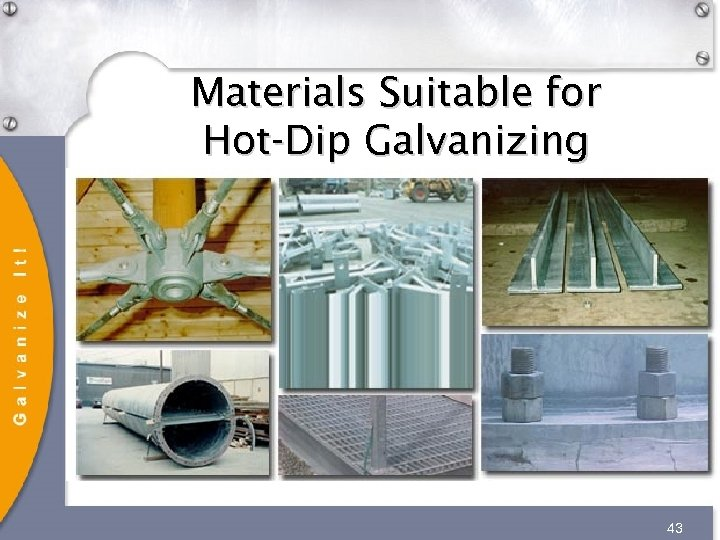 Materials Suitable for Hot-Dip Galvanizing 43