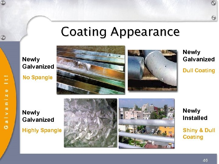 Coating Appearance Newly Galvanized Dull Coating No Spangle Newly Galvanized Newly Installed Highly Spangle