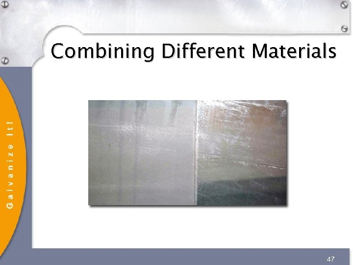 Combining Different Materials 47