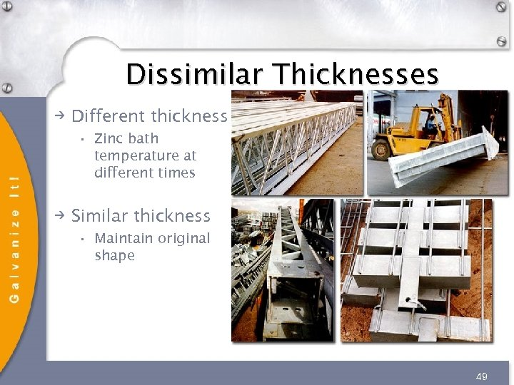 Dissimilar Thicknesses Different thickness • Zinc bath temperature at different times Similar thickness •
