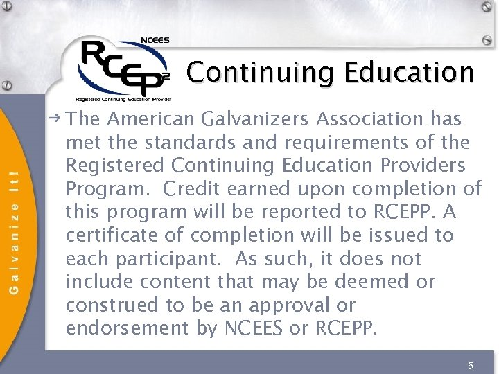 Continuing Education The American Galvanizers Association has met the standards and requirements of the