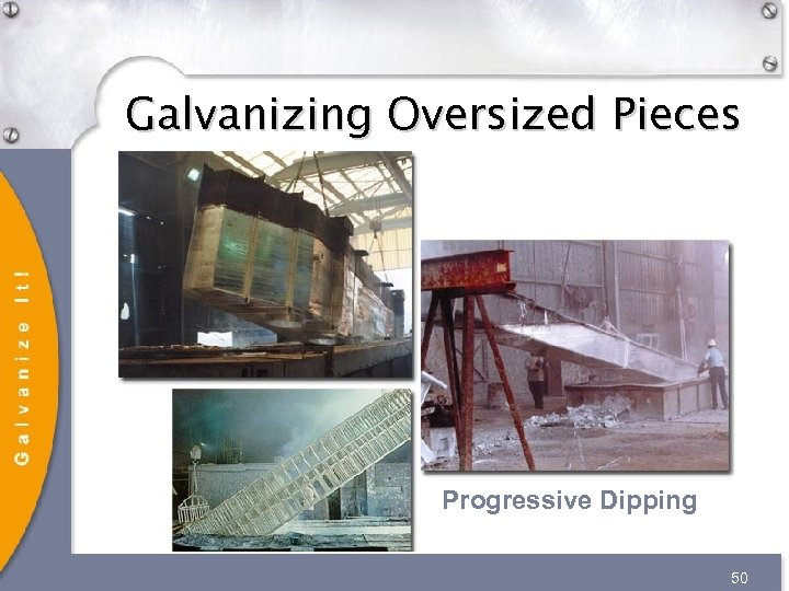 Galvanizing Oversized Pieces Progressive Dipping 50