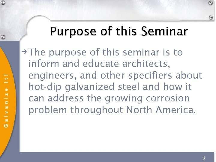 Purpose of this Seminar The purpose of this seminar is to inform and educate