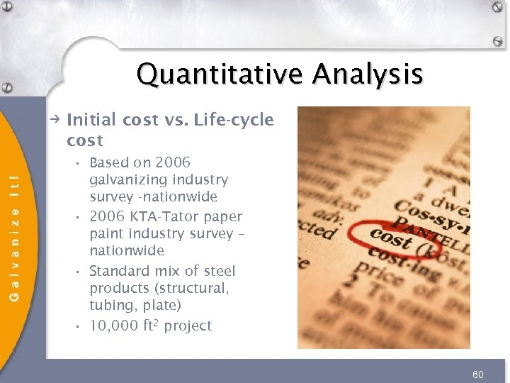 Quantitative Analysis Initial cost vs. Life-cycle cost • Based on 2006 galvanizing industry survey
