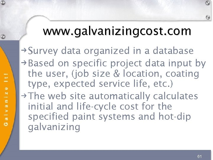 www. galvanizingcost. com Survey data organized in a database Based on specific project data