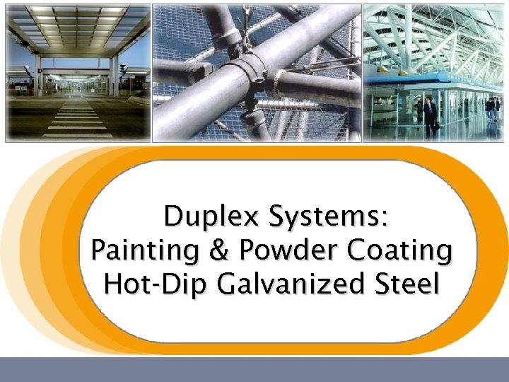 Duplex Systems: Painting & Powder Coating Hot-Dip Galvanized Steel