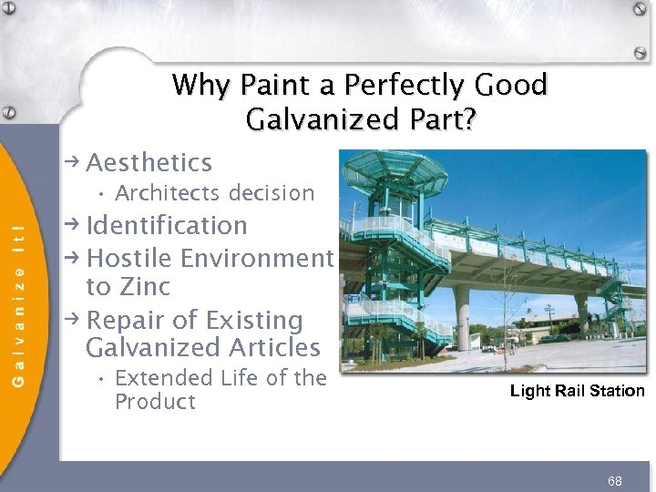 Why Paint a Perfectly Good Galvanized Part? Aesthetics • Architects decision Identification Hostile Environment