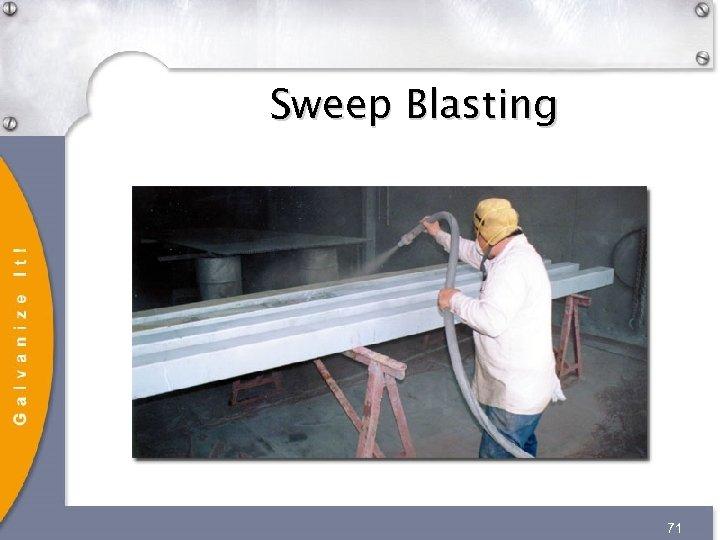 Sweep Blasting 71