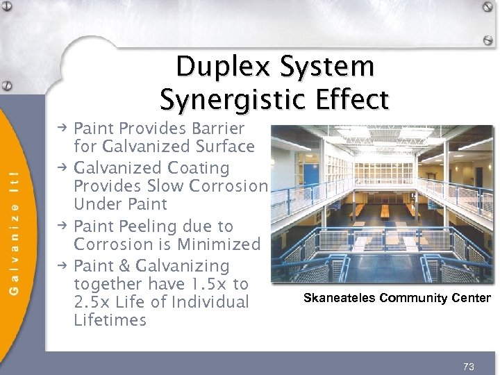 Duplex System Synergistic Effect Paint Provides Barrier for Galvanized Surface Galvanized Coating Provides Slow