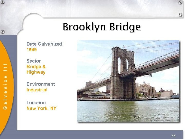Brooklyn Bridge Date Galvanized 1999 Sector Bridge & Highway Environment Industrial Location New York,