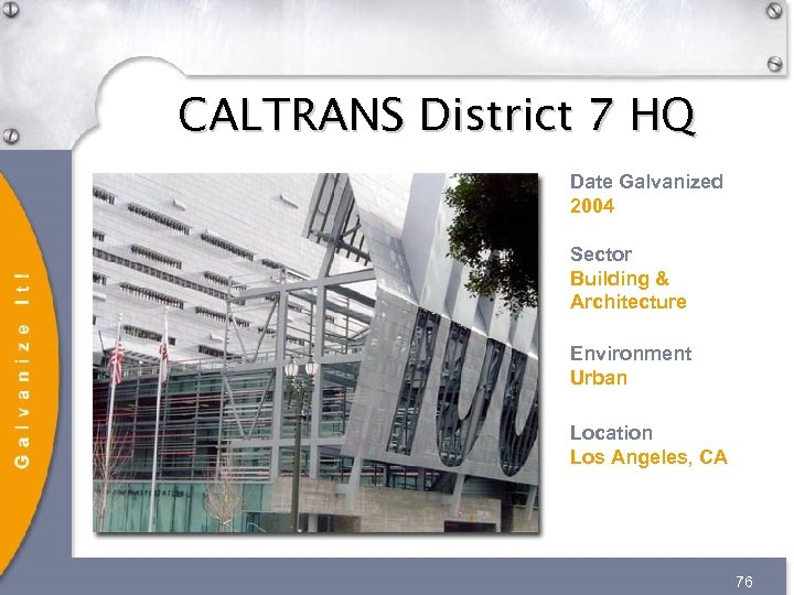 CALTRANS District 7 HQ Date Galvanized 2004 Sector Building & Architecture Environment Urban Location