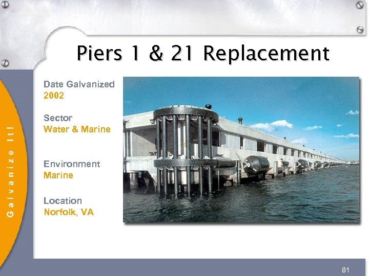 Piers 1 & 21 Replacement Date Galvanized 2002 Sector Water & Marine Environment Marine