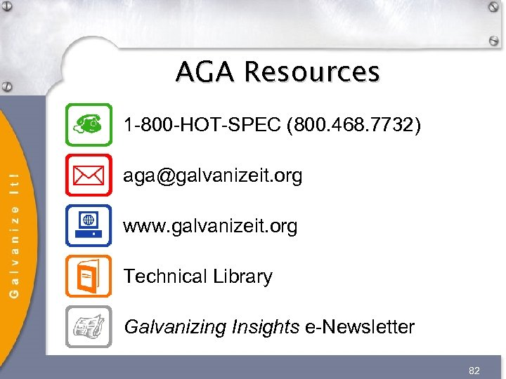 AGA Resources 1 -800 -HOT-SPEC (800. 468. 7732) aga@galvanizeit. org www. galvanizeit. org Technical