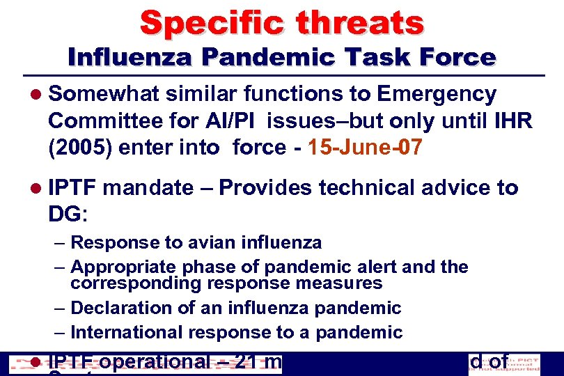 Specific threats Influenza Pandemic Task Force l Somewhat similar functions to Emergency Committee for