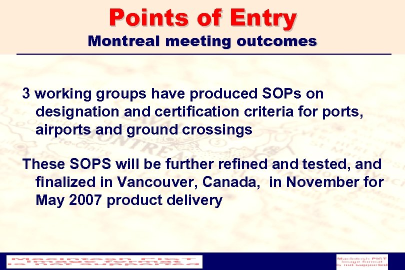 Points of Entry Montreal meeting outcomes 3 working groups have produced SOPs on designation