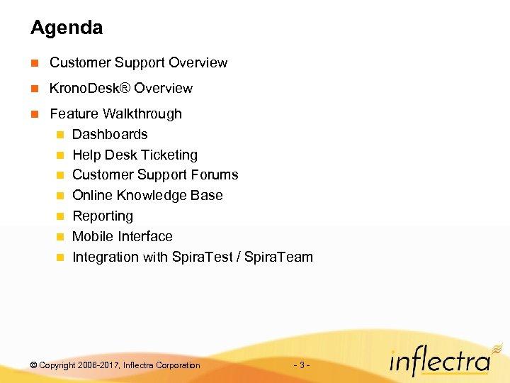 Agenda n Customer Support Overview n Krono. Desk® Overview n Feature Walkthrough n Dashboards