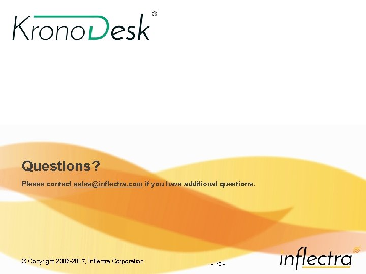 Questions? Please contact sales@inflectra. com if you have additional questions. © Copyright 2006 -2017,