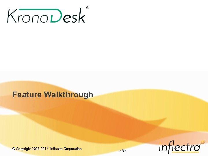 Feature Walkthrough © Copyright 2006 -2017, Inflectra Corporation - 9 -