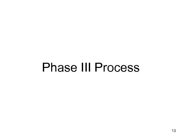 Phase III Process 13