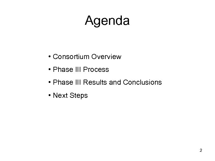 Agenda • Consortium Overview • Phase III Process • Phase III Results and Conclusions