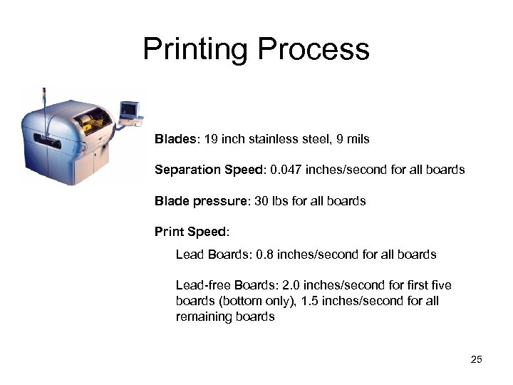 Printing Process Blades: 19 inch stainless steel, 9 mils Separation Speed: 0. 047 inches/second