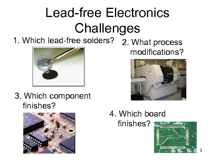 Lead-free Electronics Challenges 1. Which lead-free solders? 2. What process modifications? 3. Which component