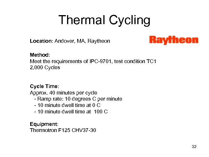 Thermal Cycling Location: Andover, MA, Raytheon Method: Meet the requirements of IPC-9701, test condition