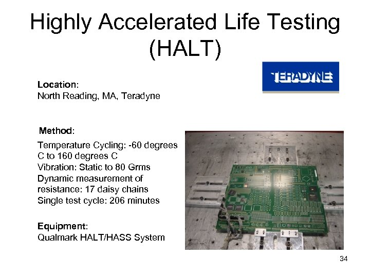 Highly Accelerated Life Testing (HALT) Location: North Reading, MA, Teradyne Method: Temperature Cycling: -60