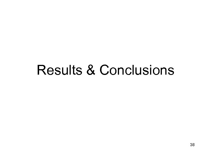 Results & Conclusions 38
